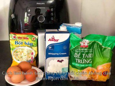 Cách làm bánh tart trứng bằng nồi chiên không dầu
